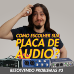 Como Escolher sua Placa de Áudio? – Resolvendo Problemas #3