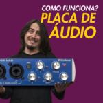 Como Funciona uma Placa de Áudio