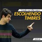 Como Escolher Timbres – Criando uma Trilha Sonora #2