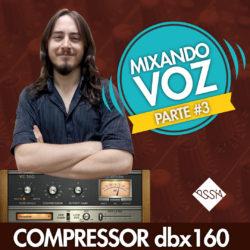 MIXANDO VOZ #3 - COMPRESSOR dbx160