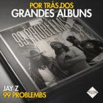 Mixagem 99 Problems – Jay Z – Por Trás do Grandes Álbuns #1