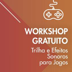 Workshop Trilha e Efeitos Sonoros para Jogos