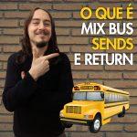 Como Funciona: Mix Bus, Send e Return