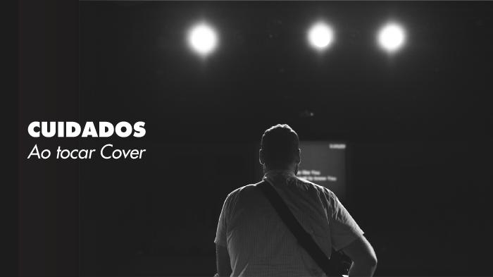 Como fazer Cover? Dicas de Direitos Autorais para Tocar sua Música