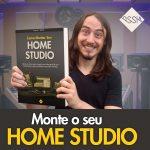 Como Montar um Home Studio? Conheça os Principais Equipamentos!