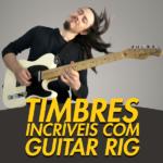 Timbres Incríveis na Guitarra com GUITAR RIG – Native Instruments