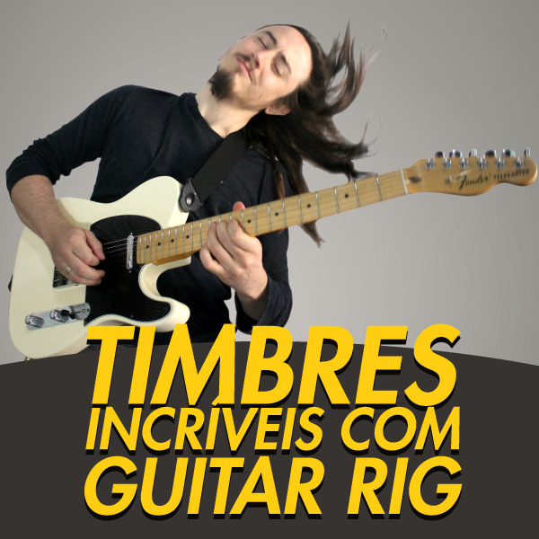 Timbres Incríveis na Guitarra com GUITAR RIG – Native Instruments
