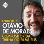 Otávio de Moraes: Entrevista sobre Trilha Sonora do Filme Elis