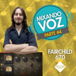 Compressor Fairchild 670 – Mixando Voz #4