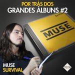 Mixagem Survival – Muse – Por Trás dos Grandes Álbuns #2