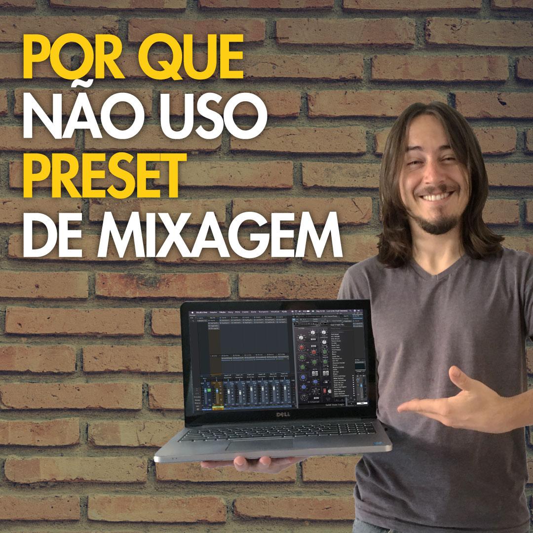 Preset de Mixagem: Por que eu não uso