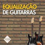 Qual Equalizador para Guitarra Devo Usar? – Técnica de Mixagem