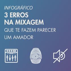 Infográfico: 3 Erros na Mixagem que te fazem parecer um Amador