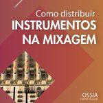 Arranjo Musical: Como distribuir os instrumentos na Mixagem?