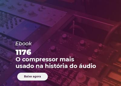 1176 – O Compressor mais usado na história do áudio!