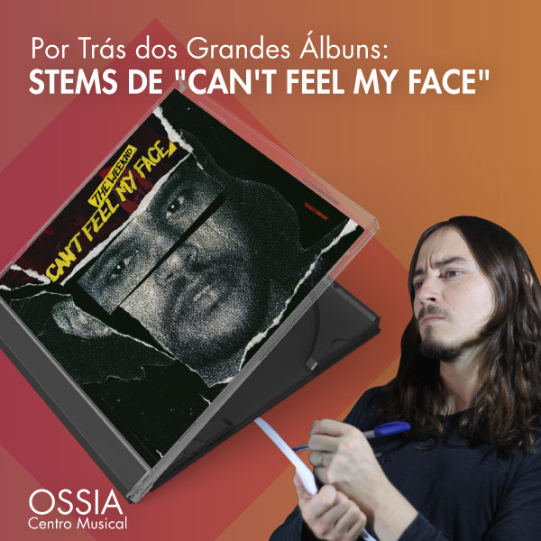 Mixagem The Weeknd – Can't Feel My Face: Por Trás dos Grandes Álbuns #4